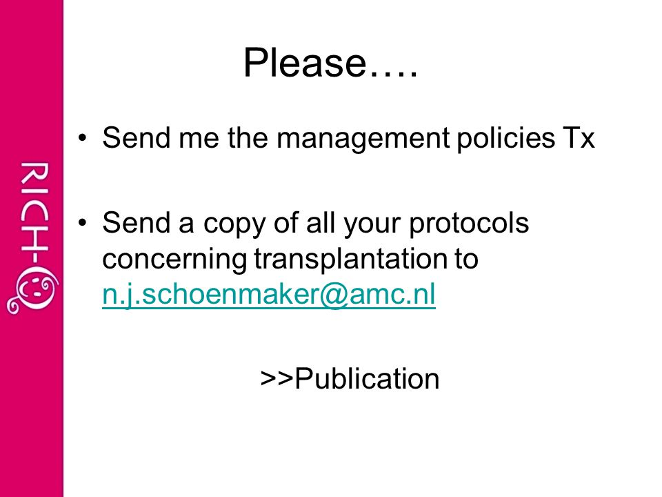 Please…. Send me the management policies Tx Send a copy of all your protocols concerning transplantation to n.j.schoenmaker@amc.nl n.j.schoenmaker@amc