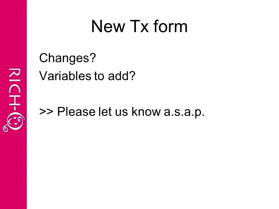 New Tx form Changes Variables to add >> Please let us know a.s.a.p.