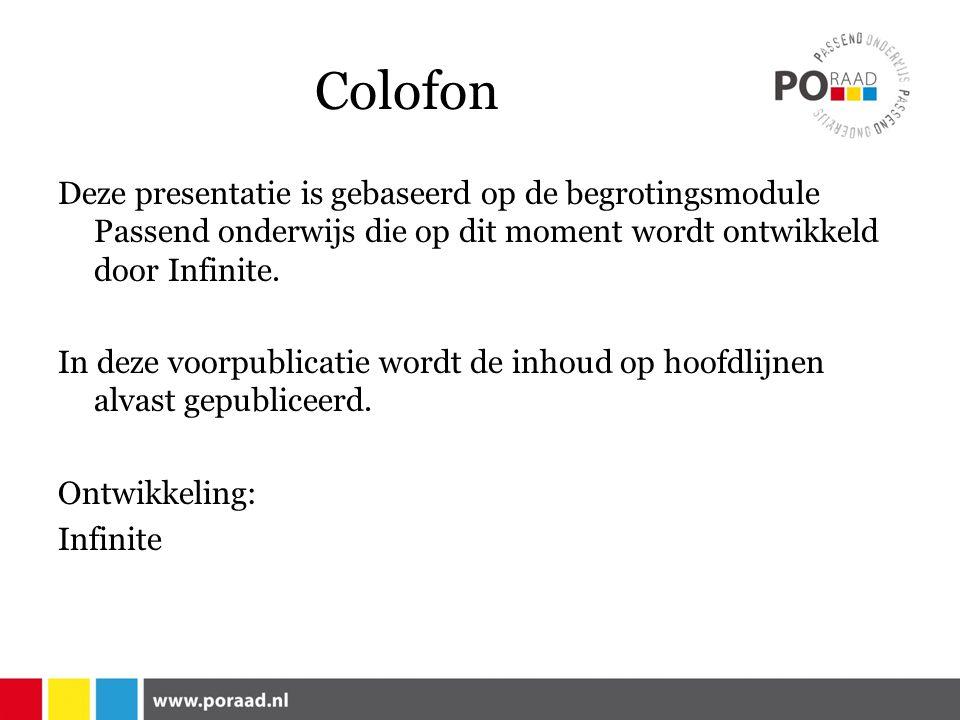 Colofon Deze presentatie is gebaseerd op de begrotingsmodule Passend onderwijs die op dit moment wordt ontwikkeld door Infinite. In deze voorpublicati