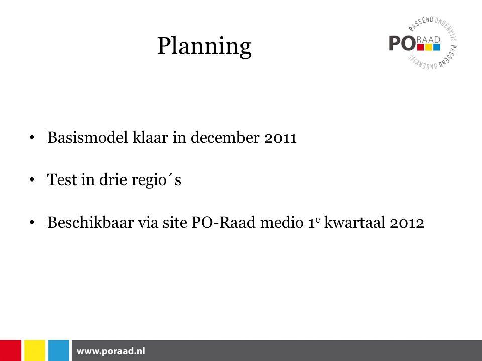 Planning Basismodel klaar in december 2011 Test in drie regio´s Beschikbaar via site PO-Raad medio 1 e kwartaal 2012
