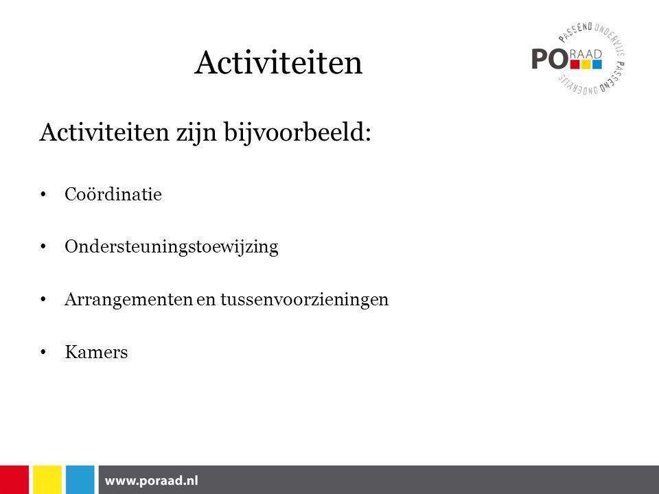 Activiteiten Activiteiten zijn bijvoorbeeld: Coördinatie Ondersteuningstoewijzing Arrangementen en tussenvoorzieningen Kamers