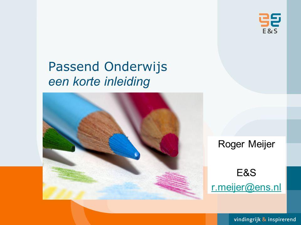 Passend Onderwijs een korte inleiding Roger Meijer E&S r.meijer@ens.nl