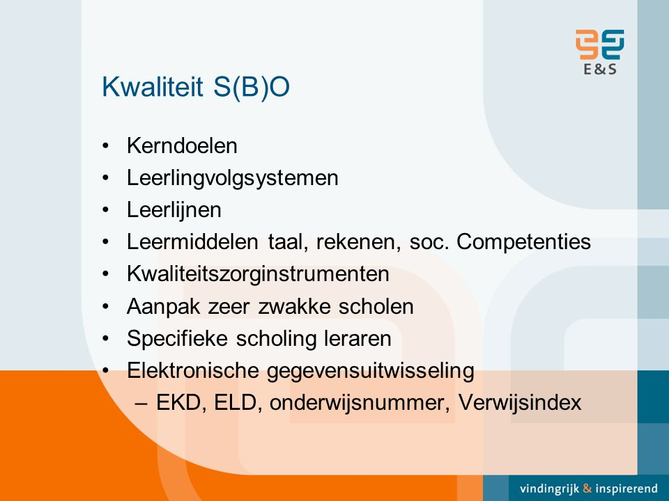 Kwaliteit S(B)O Kerndoelen Leerlingvolgsystemen Leerlijnen Leermiddelen taal, rekenen, soc. Competenties Kwaliteitszorginstrumenten Aanpak zeer zwakke