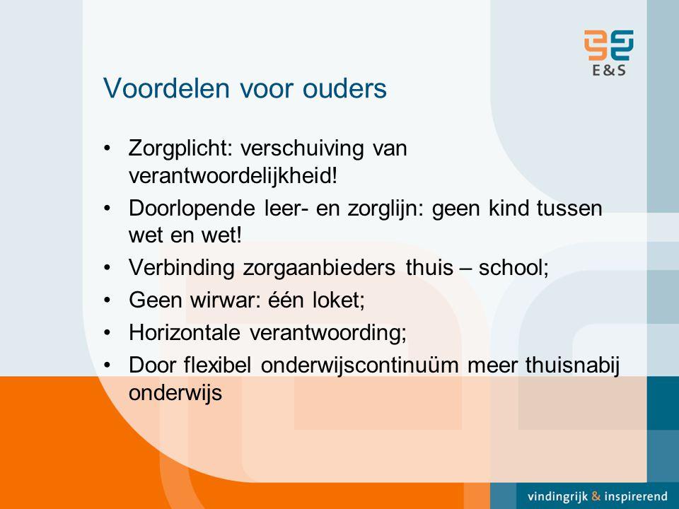 Voordelen voor ouders Zorgplicht: verschuiving van verantwoordelijkheid! Doorlopende leer- en zorglijn: geen kind tussen wet en wet! Verbinding zorgaa