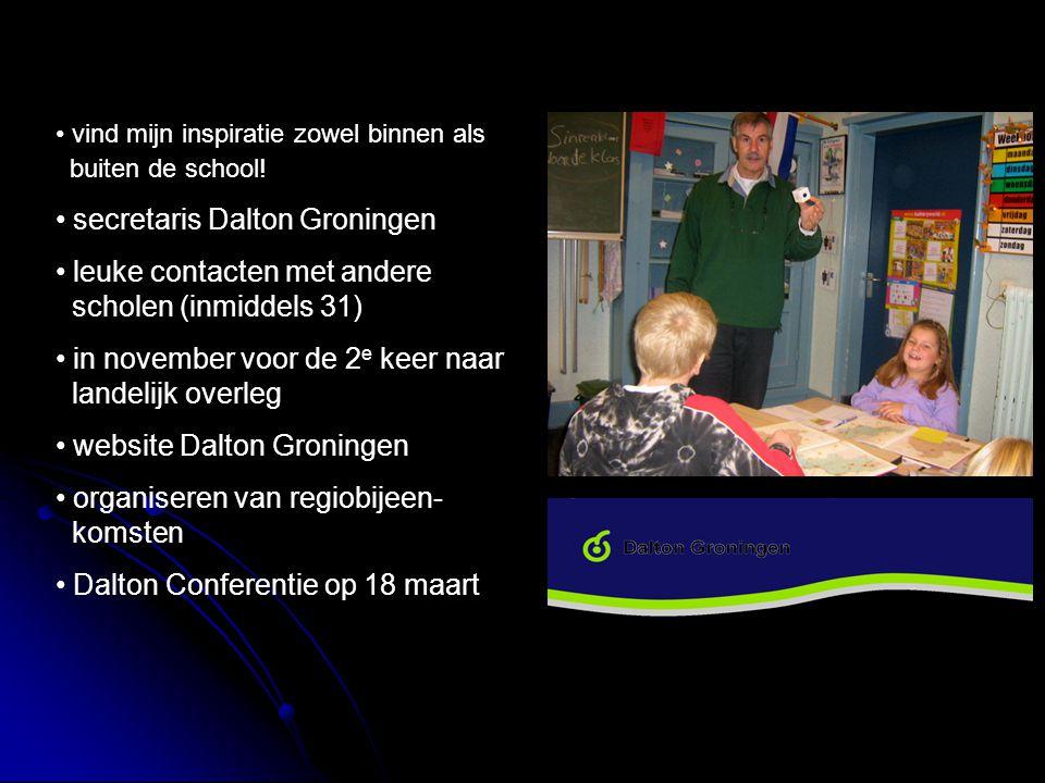 vind mijn inspiratie zowel binnen als buiten de school! secretaris Dalton Groningen leuke contacten met andere scholen (inmiddels 31) in november voor