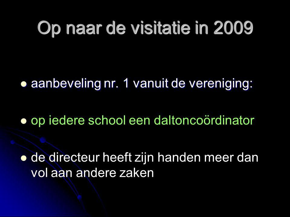 Op naar de visitatie in 2009 aanbeveling nr. 1 vanuit de vereniging: aanbeveling nr. 1 vanuit de vereniging: op iedere school een daltoncoördinator de