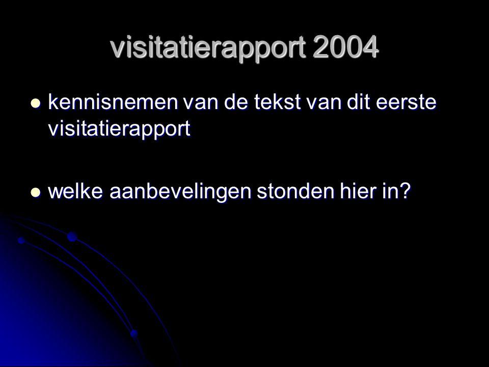 visitatierapport 2004 kennisnemen van de tekst van dit eerste visitatierapport kennisnemen van de tekst van dit eerste visitatierapport welke aanbevel