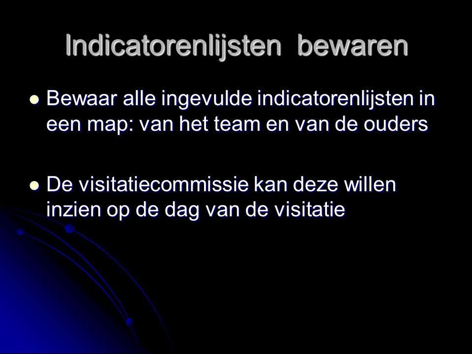 Indicatorenlijsten bewaren Bewaar alle ingevulde indicatorenlijsten in een map: van het team en van de ouders Bewaar alle ingevulde indicatorenlijsten
