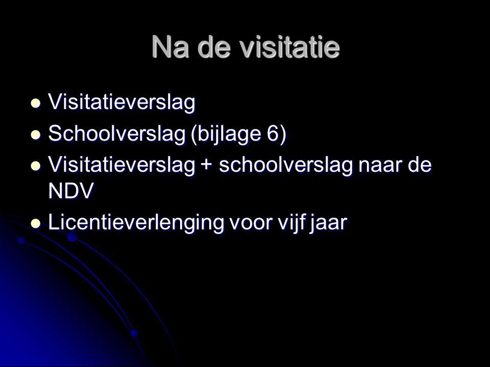 Na de visitatie Visitatieverslag Visitatieverslag Schoolverslag (bijlage 6) Schoolverslag (bijlage 6) Visitatieverslag + schoolverslag naar de NDV Vis