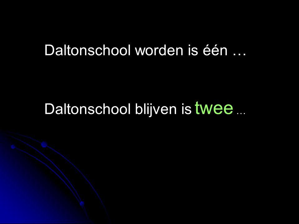 Daltonschool worden is één … Daltonschool blijven is twee …