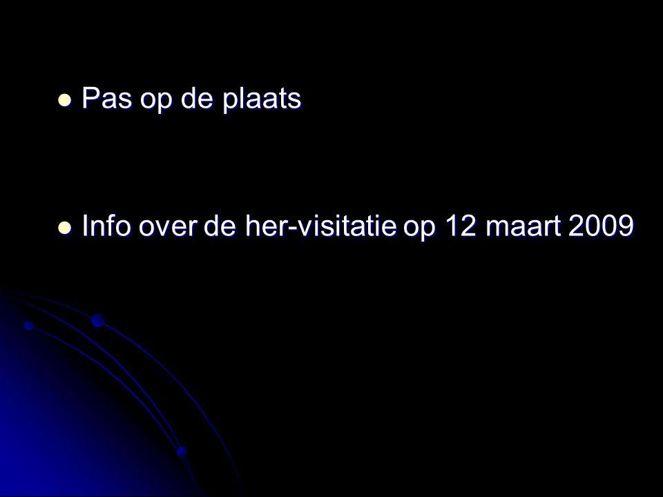 Pas op de plaats Pas op de plaats Info over de her-visitatie op 12 maart 2009 Info over de her-visitatie op 12 maart 2009