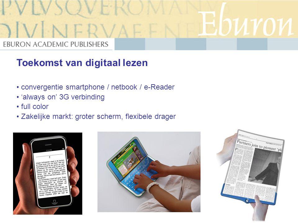 Toekomst van digitaal lezen convergentie smartphone / netbook / e-Reader 'always on' 3G verbinding full color Zakelijke markt: groter scherm, flexibel