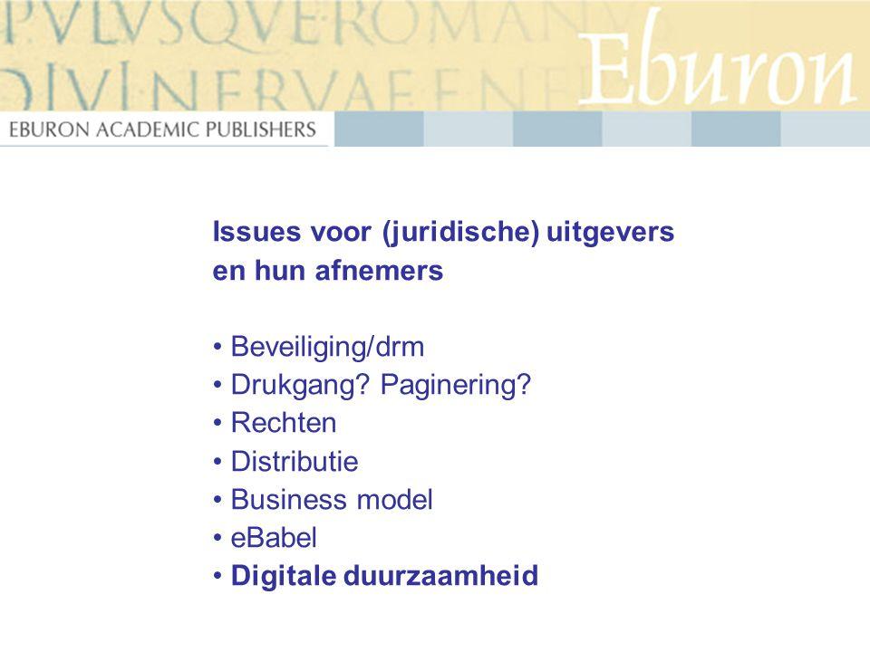 Issues voor (juridische) uitgevers en hun afnemers Beveiliging/drm Drukgang? Paginering? Rechten Distributie Business model eBabel Digitale duurzaamhe