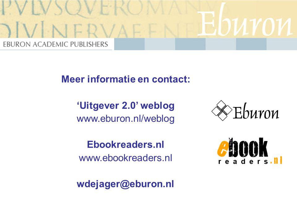 Meer informatie en contact: 'Uitgever 2.0' weblog www.eburon.nl/weblog Ebookreaders.nl www.ebookreaders.nl wdejager@eburon.nl
