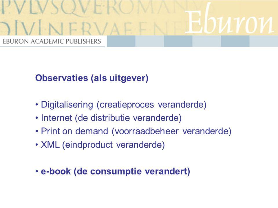 Observaties (als uitgever) Digitalisering (creatieproces veranderde) Internet (de distributie veranderde) Print on demand (voorraadbeheer veranderde)