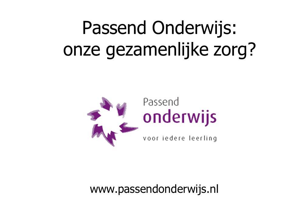 Passend Onderwijs: onze gezamenlijke zorg? www.passendonderwijs.nl