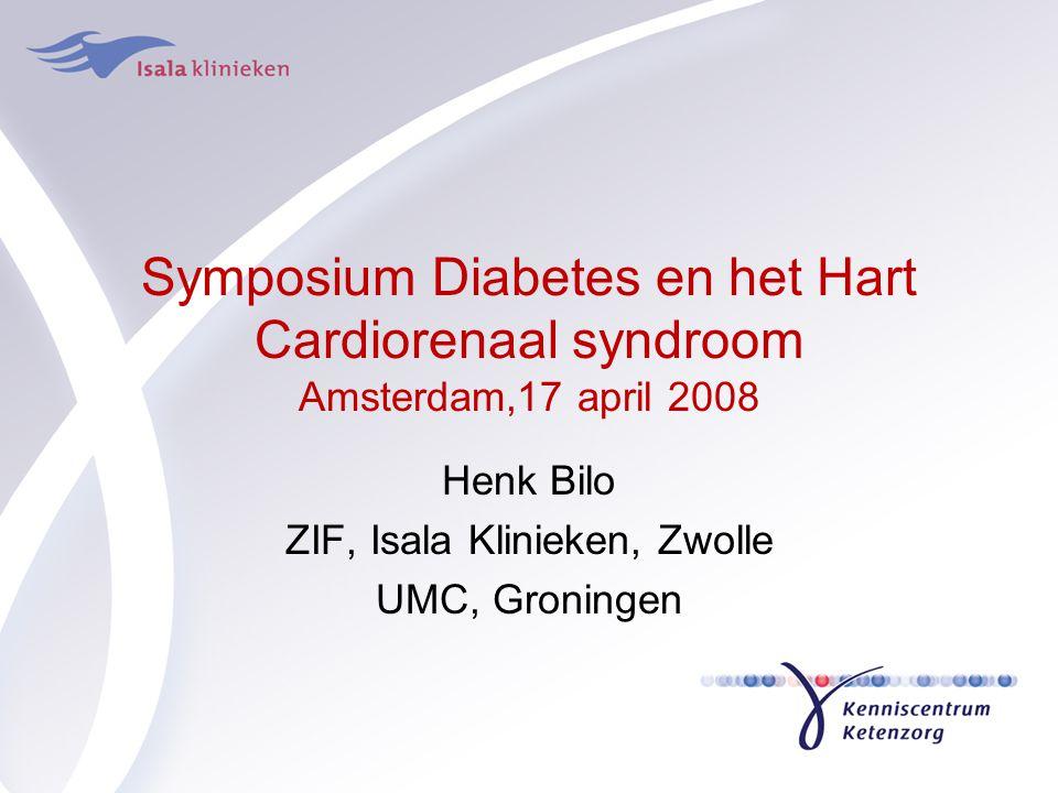 Symposium Diabetes en het Hart Cardiorenaal syndroom Amsterdam,17 april 2008 Henk Bilo ZIF, Isala Klinieken, Zwolle UMC, Groningen