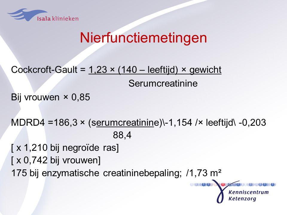 Nierfunctiemetingen Cockcroft-Gault = 1,23 × (140 – leeftijd) × gewicht Serumcreatinine Bij vrouwen × 0,85 MDRD4 =186,3 × (serumcreatinine)\-1,154 /×