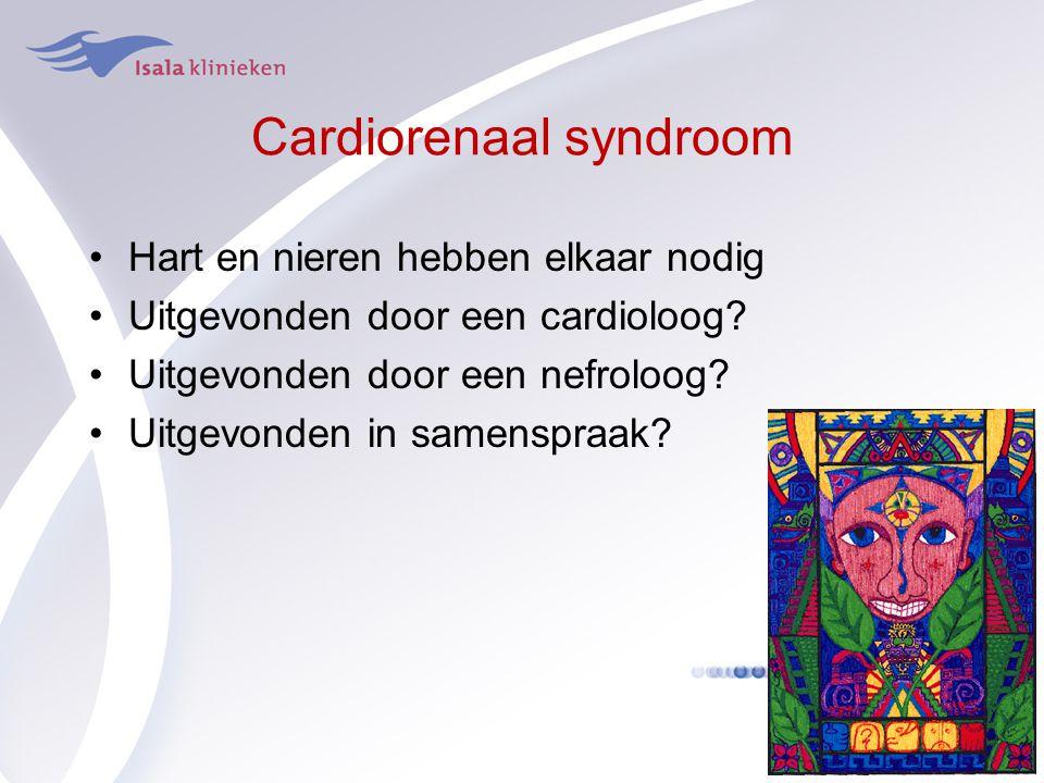 Cardiorenaal syndroom Hart en nieren hebben elkaar nodig Uitgevonden door een cardioloog? Uitgevonden door een nefroloog? Uitgevonden in samenspraak?