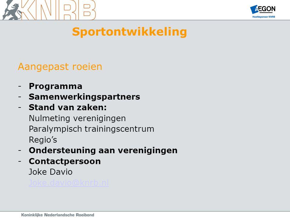 Aangepast roeien -Programma -Samenwerkingspartners -Stand van zaken: Nulmeting verenigingen Paralympisch trainingscentrum Regio's -Ondersteuning aan verenigingen -Contactpersoon Joke Davio Joke.davio@knrb.nl Sportontwikkeling