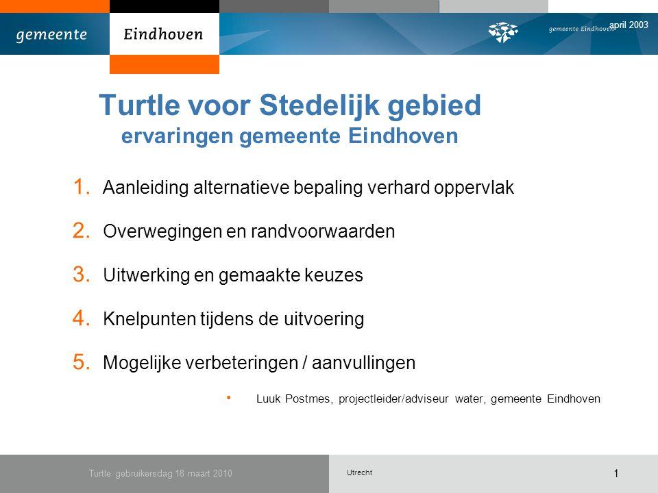 Utrecht april 2003 Turtle gebruikersdag 18 maart 2010 1 Turtle voor Stedelijk gebied ervaringen gemeente Eindhoven 1.