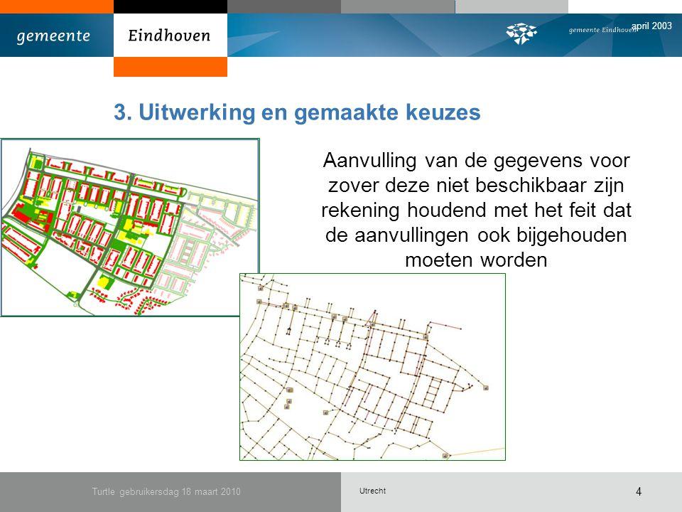 Utrecht april 2003 Turtle gebruikersdag 18 maart 2010 4 3.