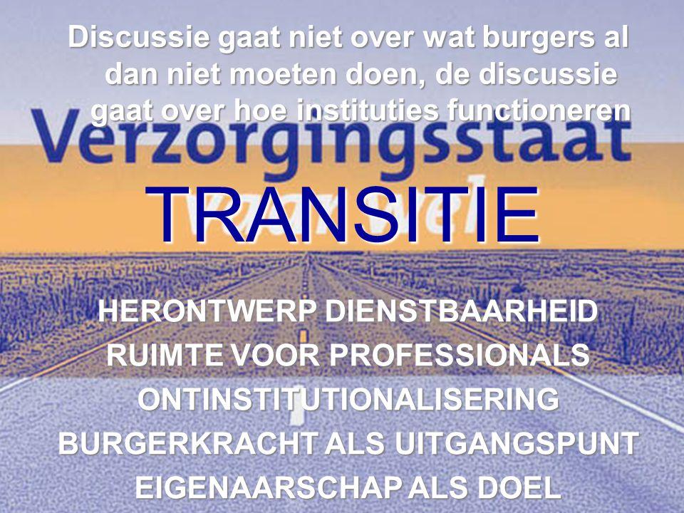 TRANSITIE Discussie gaat niet over wat burgers al dan niet moeten doen, de discussie gaat over hoe instituties functioneren HERONTWERP DIENSTBAARHEID