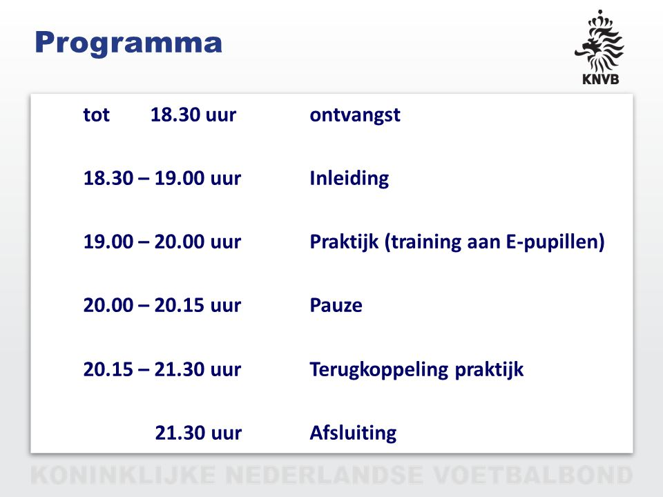 PAGINA 2 VAN 12 Programma tot 18.30 uurontvangst 18.30 – 19.00 uurInleiding 19.00 – 20.00 uurPraktijk (training aan E-pupillen) 20.00 – 20.15 uurPauze