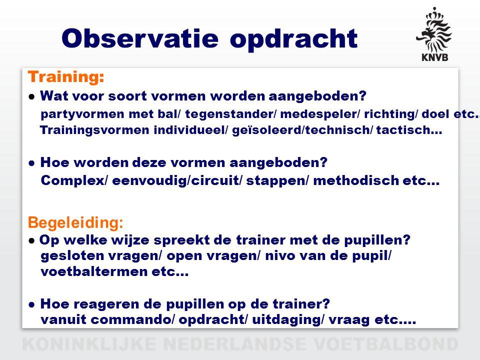 PAGINA 7 VAN 12 Observatie opdracht Training: ● Wat voor soort vormen worden aangeboden? partyvormen met bal/ tegenstander/ medespeler/ richting/ doel