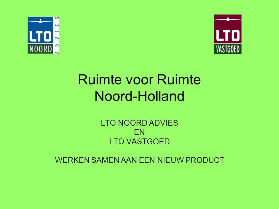 Ruimte voor Ruimte Noord-Holland LTO NOORD ADVIES EN LTO VASTGOED WERKEN SAMEN AAN EEN NIEUW PRODUCT