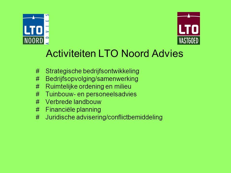 Activiteiten LTO Noord Advies #Strategische bedrijfsontwikkeling #Bedrijfsopvolging/samenwerking #Ruimtelijke ordening en milieu #Tuinbouw- en persone