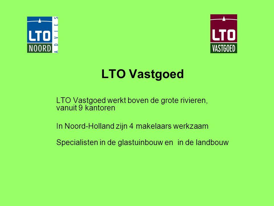 LTO Vastgoed LTO Vastgoed werkt boven de grote rivieren, vanuit 9 kantoren In Noord-Holland zijn 4 makelaars werkzaam Specialisten in de glastuinbouw