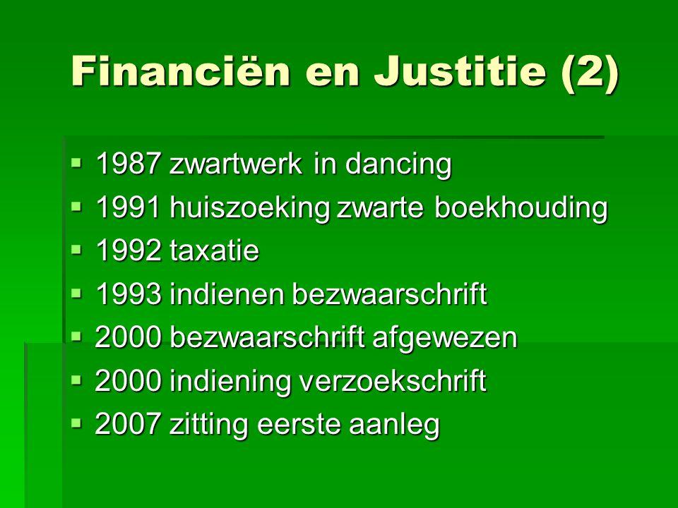 Financiën en Justitie (2)  1987 zwartwerk in dancing  1991 huiszoeking zwarte boekhouding  1992 taxatie  1993 indienen bezwaarschrift  2000 bezwa