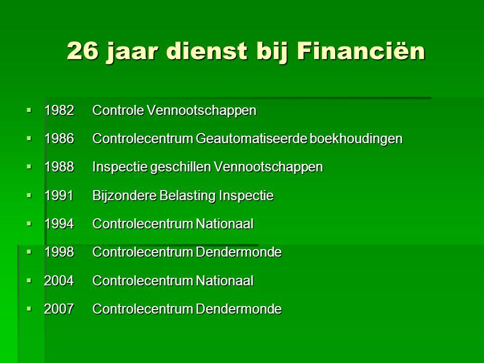 26 jaar dienst bij Financiën  1982 Controle Vennootschappen  1986 Controlecentrum Geautomatiseerde boekhoudingen  1988 Inspectie geschillen Vennoot