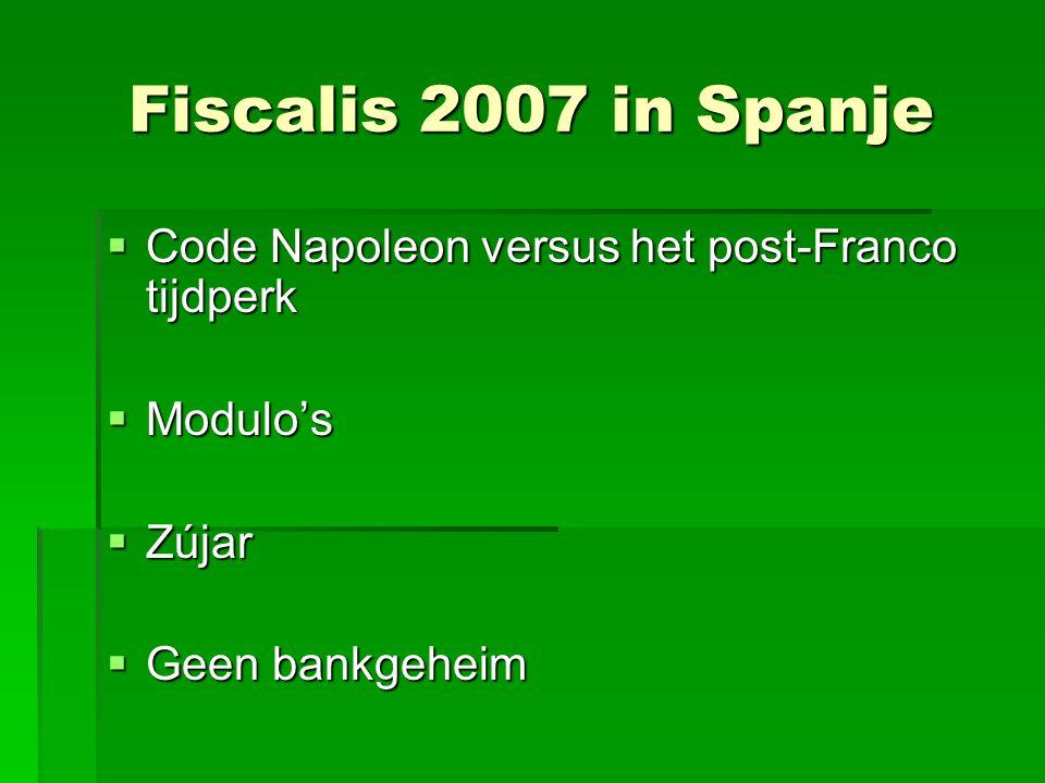 Fiscalis 2007 in Spanje  Code Napoleon versus het post-Franco tijdperk  Modulo's  Zújar  Geen bankgeheim