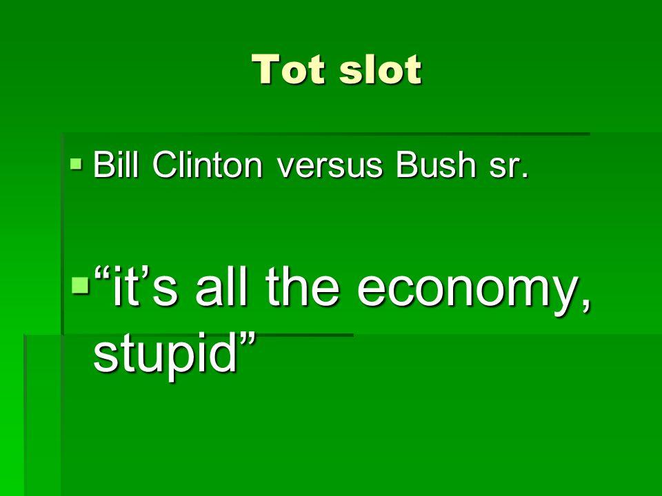 "Tot slot  Bill Clinton versus Bush sr.  ""it's all the economy, stupid"""
