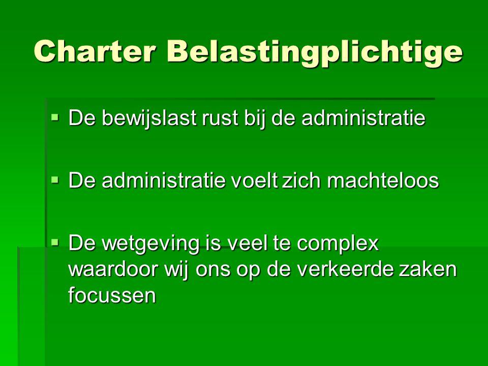 Charter Belastingplichtige  De bewijslast rust bij de administratie  De administratie voelt zich machteloos  De wetgeving is veel te complex waardo