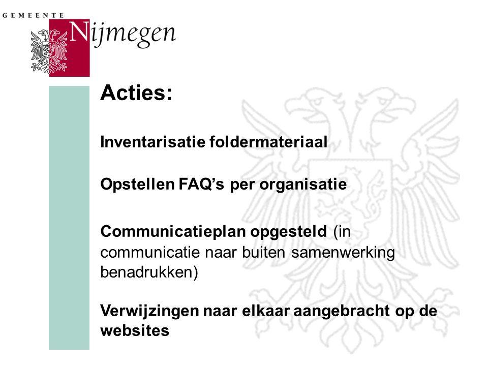 Acties: Inventarisatie foldermateriaal Opstellen FAQ's per organisatie Communicatieplan opgesteld (in communicatie naar buiten samenwerking benadrukken) Verwijzingen naar elkaar aangebracht op de websites