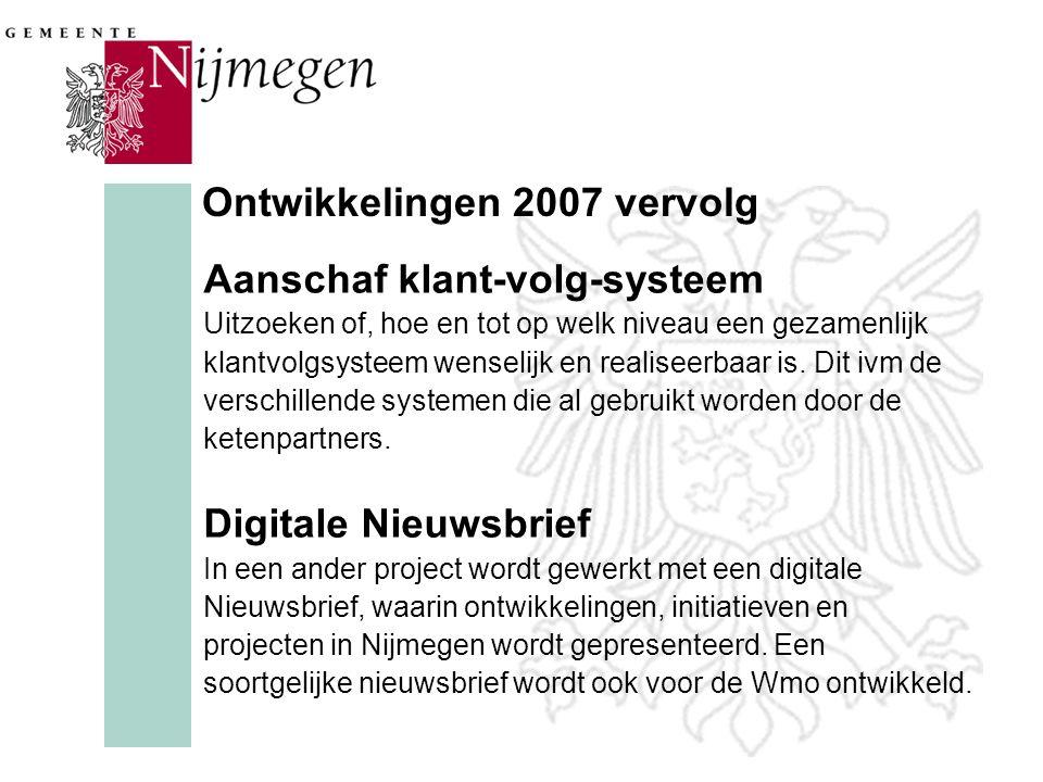 Ontwikkelingen 2007 vervolg Aanschaf klant-volg-systeem Uitzoeken of, hoe en tot op welk niveau een gezamenlijk klantvolgsysteem wenselijk en realiseerbaar is.
