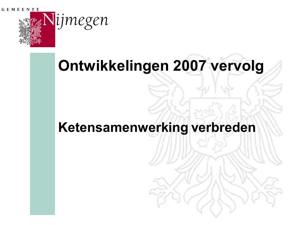 Ontwikkelingen 2007 vervolg Ketensamenwerking verbreden