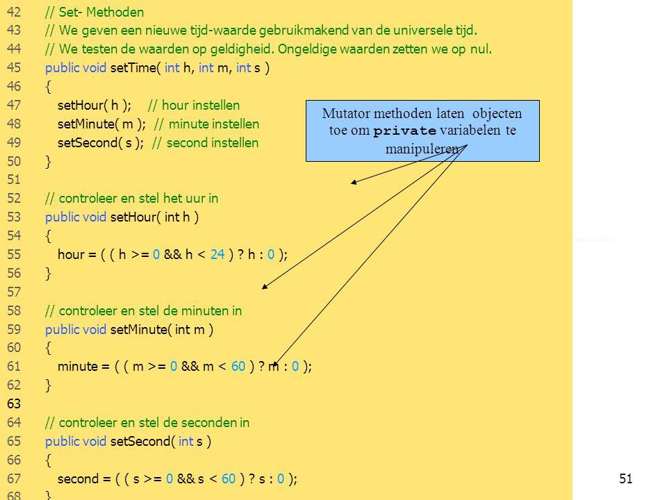 JAVA51 42 // Set- Methoden 43 // We geven een nieuwe tijd-waarde gebruikmakend van de universele tijd.