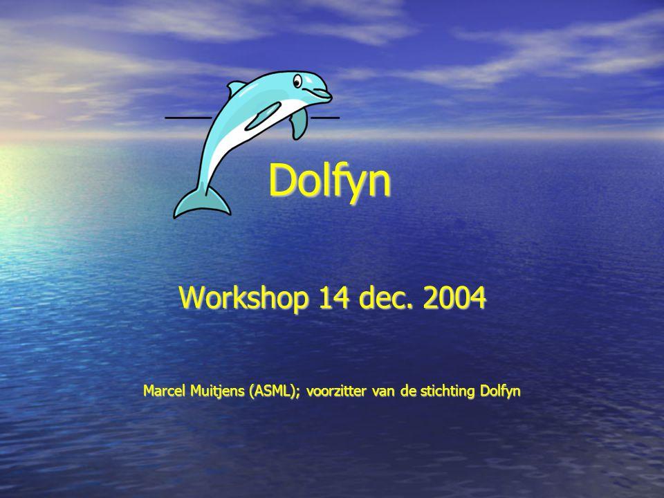 Workshop 14 dec. 2004 Marcel Muitjens (ASML); voorzitter van de stichting Dolfyn Dolfyn