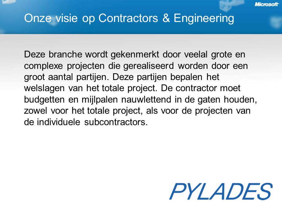 Onze visie op Contractors & Engineering Deze branche wordt gekenmerkt door veelal grote en complexe projecten die gerealiseerd worden door een groot aantal partijen.