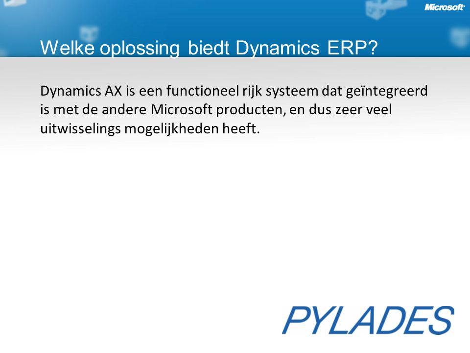 Dynamics AX is een functioneel rijk systeem dat geïntegreerd is met de andere Microsoft producten, en dus zeer veel uitwisselings mogelijkheden heeft.