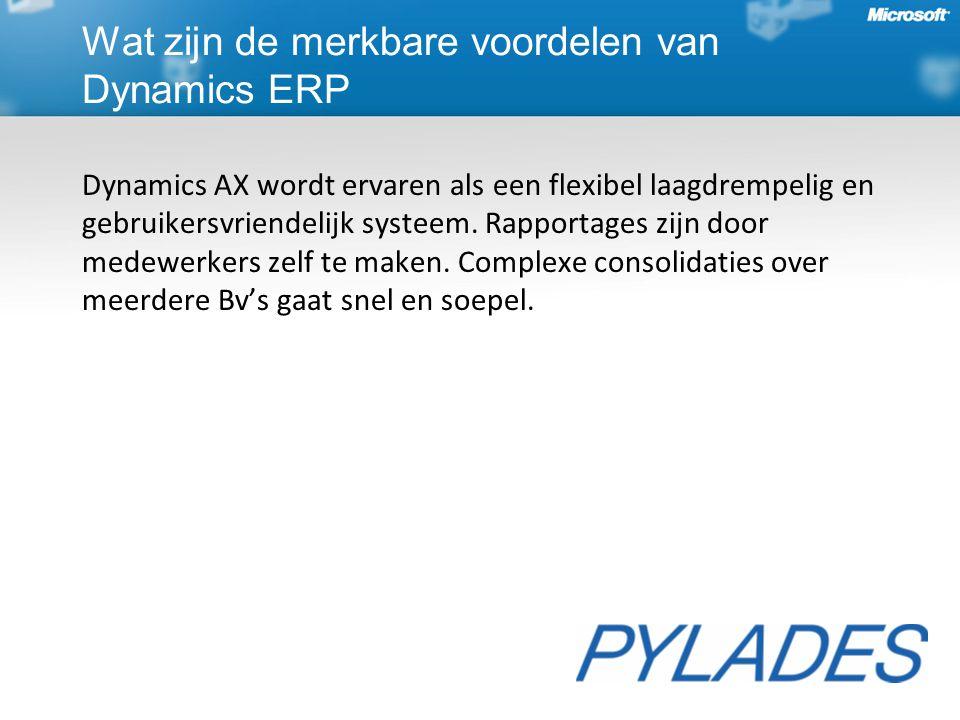 Dynamics AX wordt ervaren als een flexibel laagdrempelig en gebruikersvriendelijk systeem.