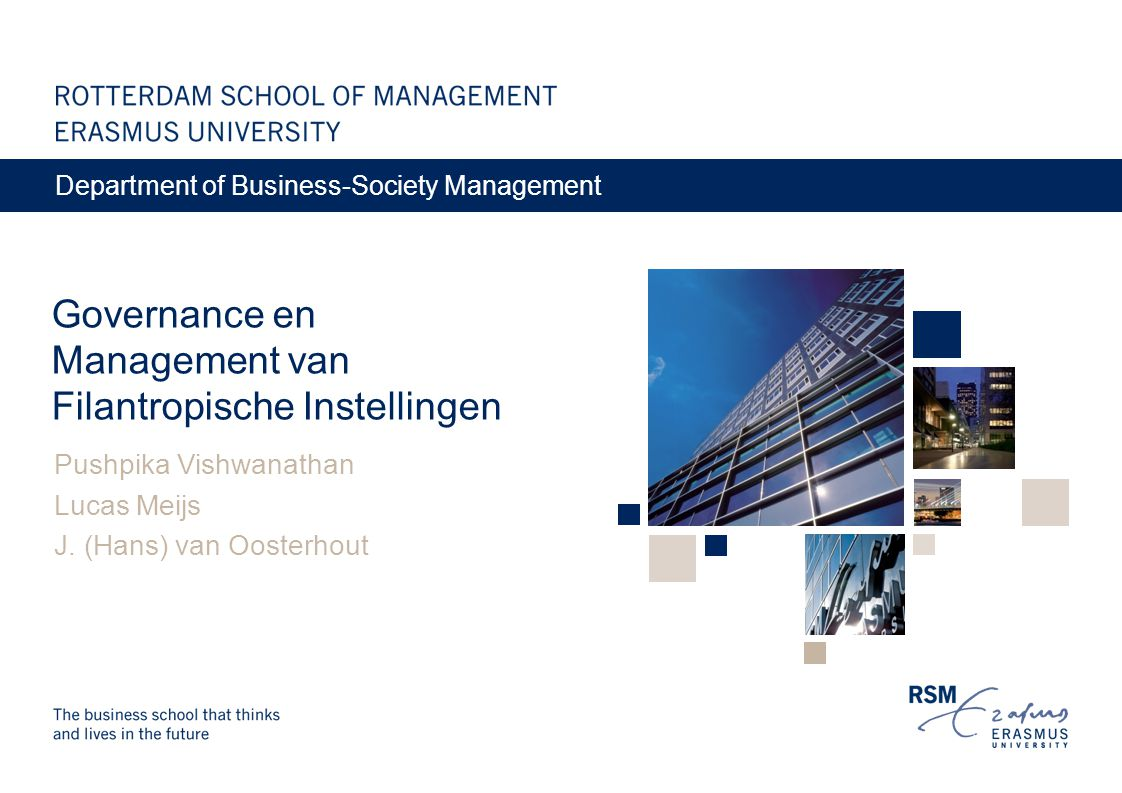 Governance en Management van Filantropische Instellingen Pushpika Vishwanathan Lucas Meijs J. (Hans) van Oosterhout Department of Business-Society Man