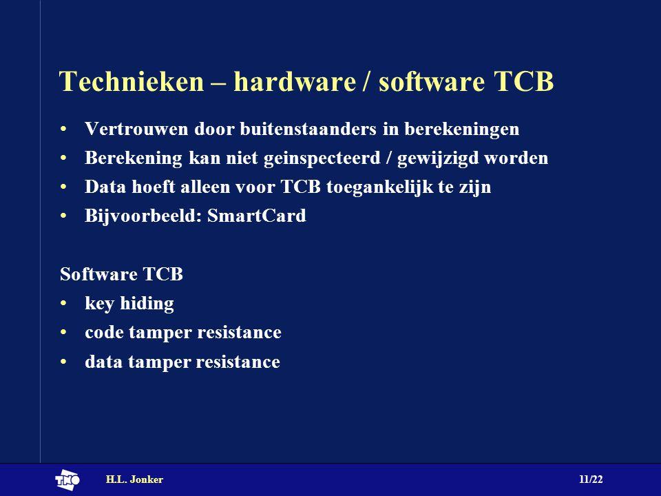 H.L. Jonker11/22 Technieken – hardware / software TCB Vertrouwen door buitenstaanders in berekeningen Berekening kan niet geinspecteerd / gewijzigd wo