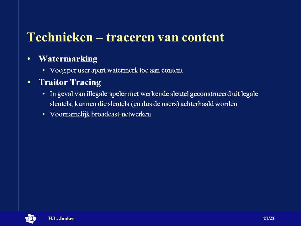 H.L. Jonker21/22 Technieken – traceren van content Watermarking Voeg per user apart watermerk toe aan content Traitor Tracing In geval van illegale sp