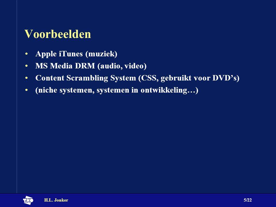 H.L. Jonker5/22 Voorbeelden Apple iTunes (muziek) MS Media DRM (audio, video) Content Scrambling System (CSS, gebruikt voor DVD's) (niche systemen, sy