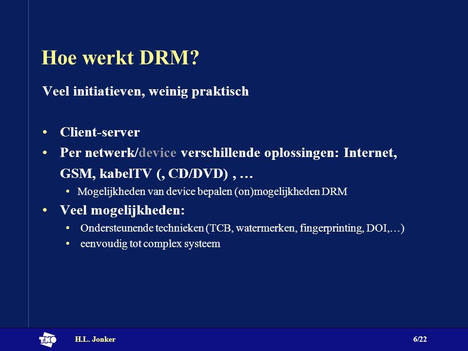H.L. Jonker6/22 Hoe werkt DRM? Veel initiatieven, weinig praktisch Client-server Per netwerk/device verschillende oplossingen: Internet, GSM, kabelTV